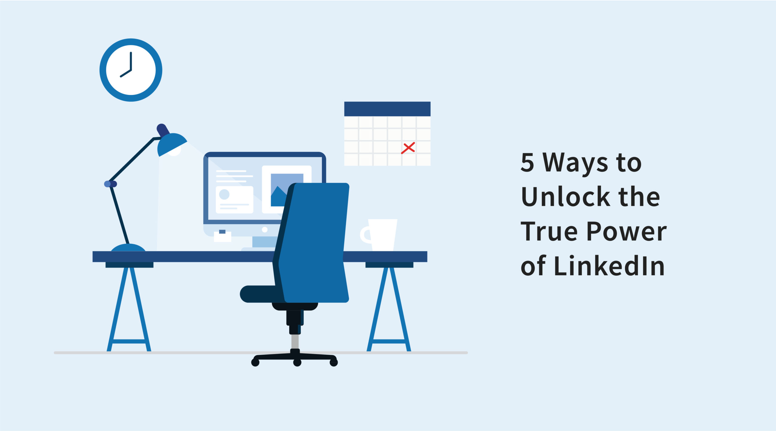 5 Ways to Unlock the True Power of LinkedIn