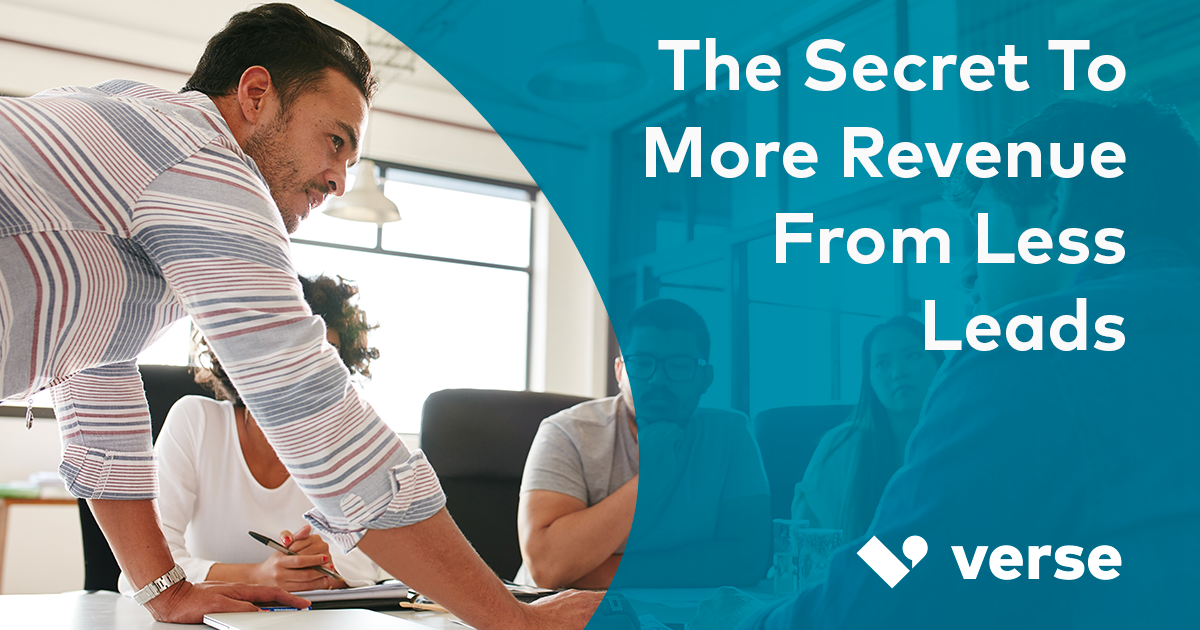 The secret to more revenue from fewer leads